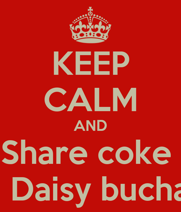 KEEP CALM AND Share coke  with Daisy buchanan