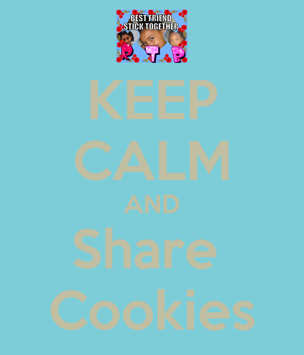 KEEP CALM AND Share  Cookies