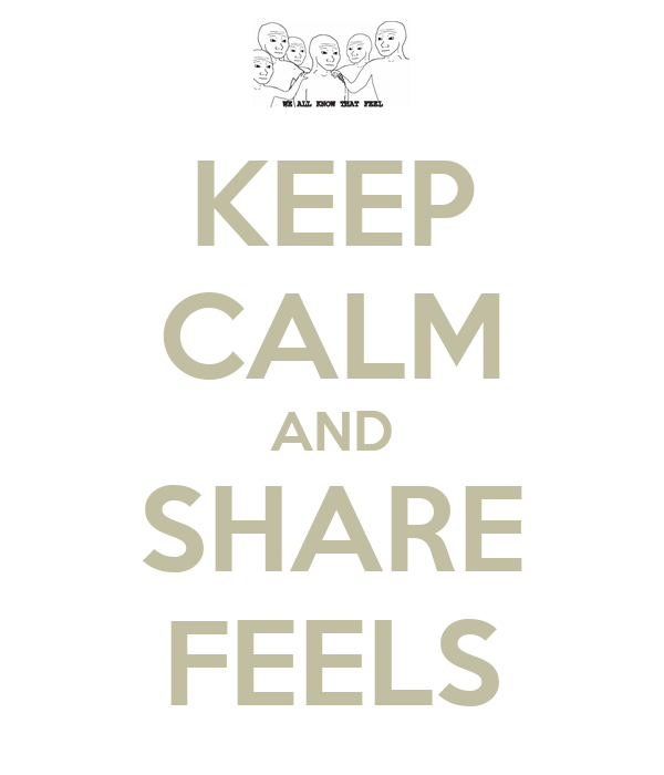 KEEP CALM AND SHARE FEELS