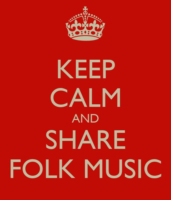 KEEP CALM AND SHARE FOLK MUSIC