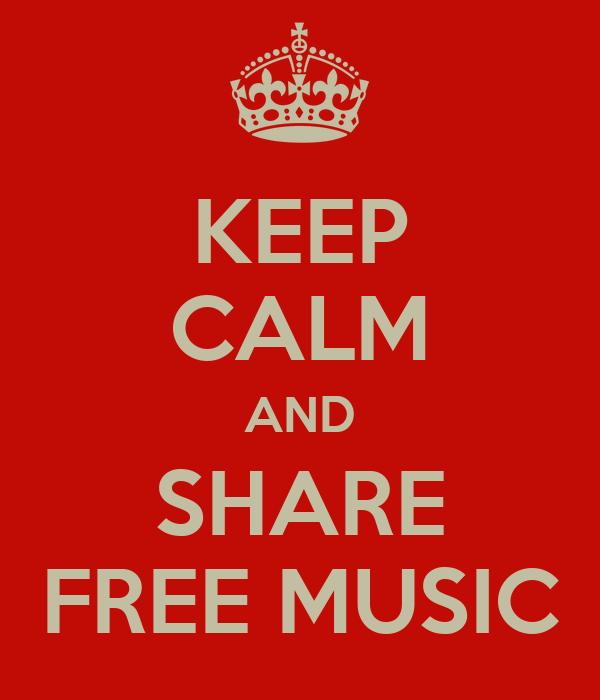 KEEP CALM AND SHARE FREE MUSIC