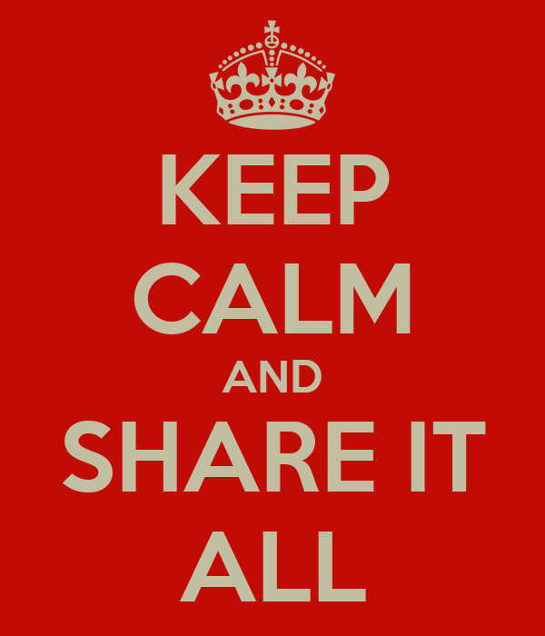 KEEP CALM AND SHARE IT ALL