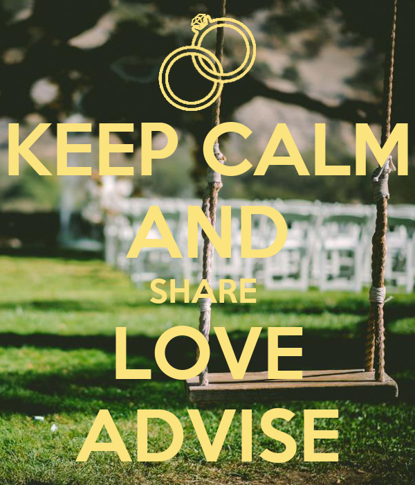 KEEP CALM AND SHARE  LOVE ADVISE