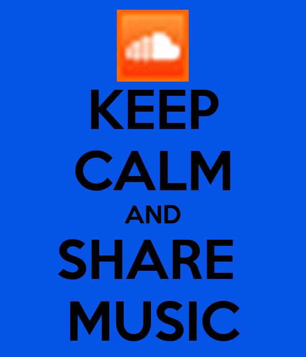 KEEP CALM AND SHARE  MUSIC
