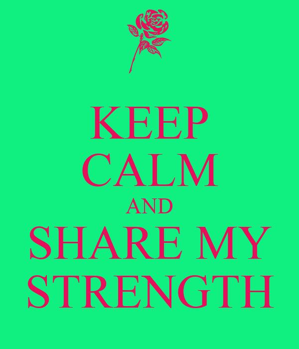 KEEP CALM AND SHARE MY STRENGTH