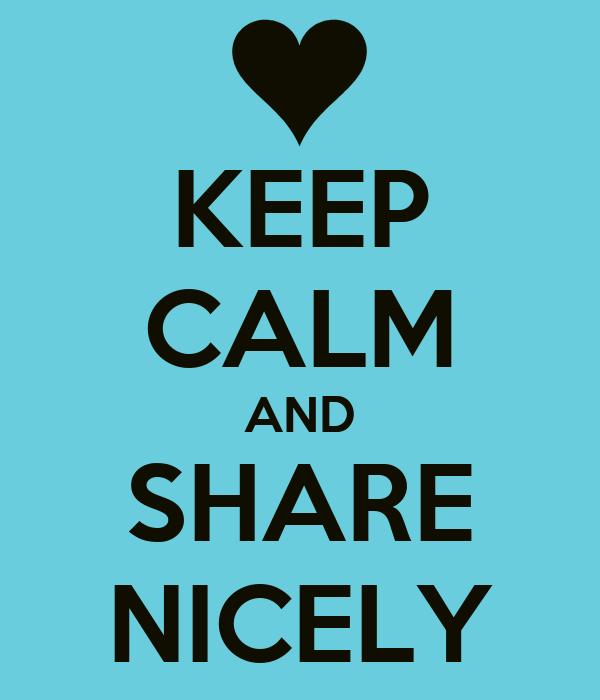 KEEP CALM AND SHARE NICELY