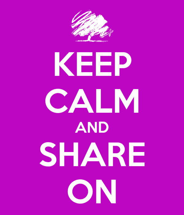 KEEP CALM AND SHARE ON
