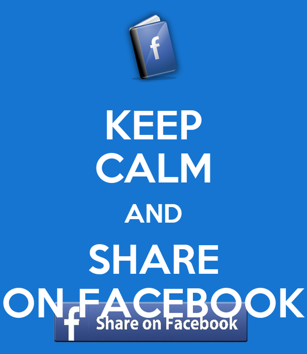 KEEP CALM AND SHARE ON FACEBOOK
