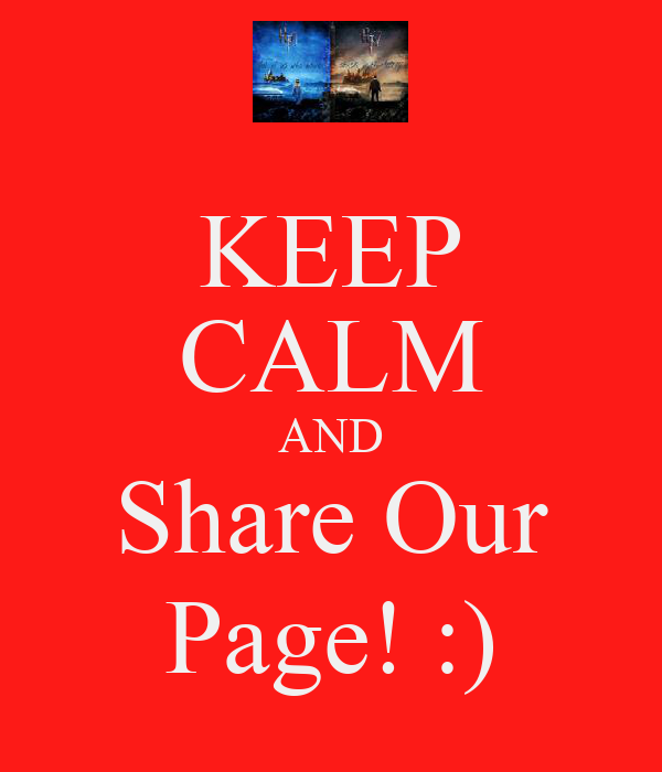 KEEP CALM AND Share Our Page! :)