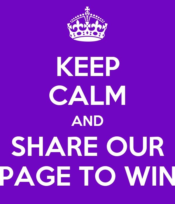KEEP CALM AND SHARE OUR PAGE TO WIN