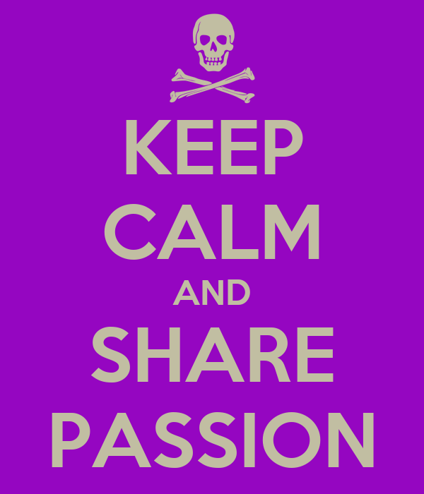 KEEP CALM AND SHARE PASSION