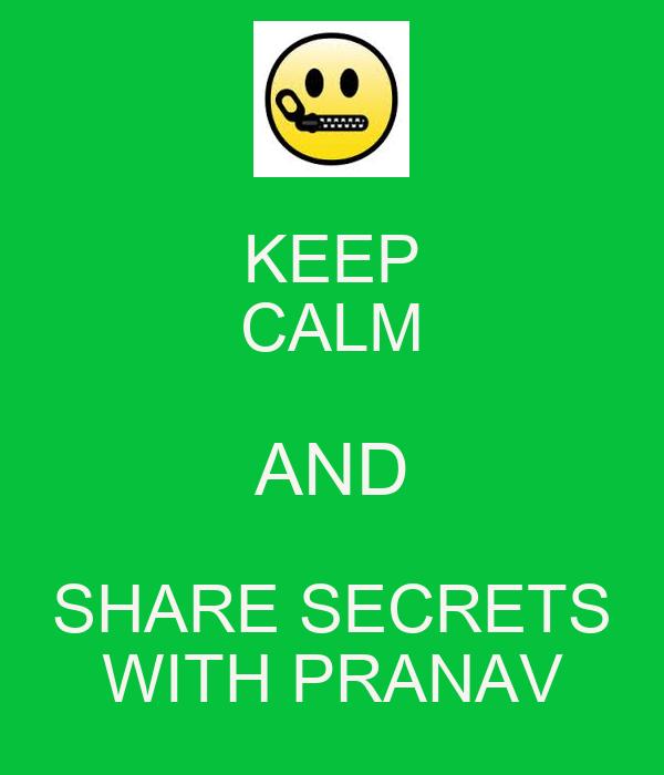 KEEP CALM AND SHARE SECRETS WITH PRANAV