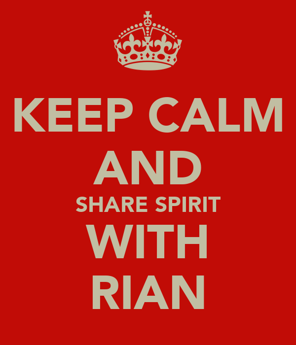 KEEP CALM AND SHARE SPIRIT WITH RIAN