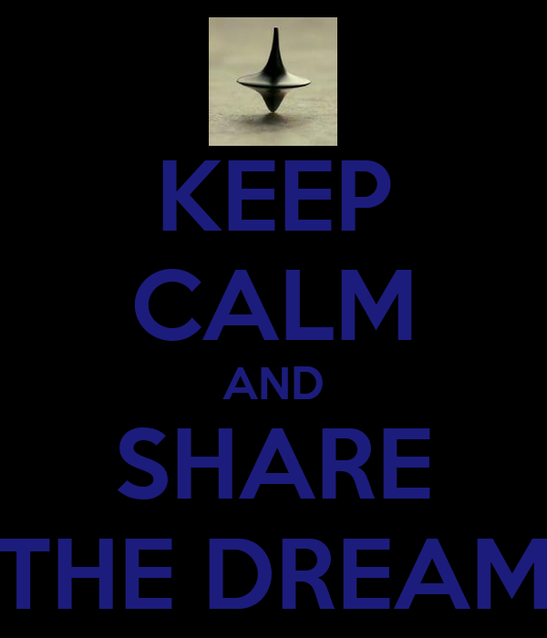 KEEP CALM AND SHARE THE DREAM
