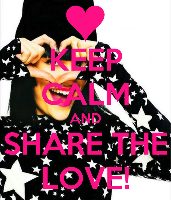 KEEP CALM AND SHARE THE LOVE!