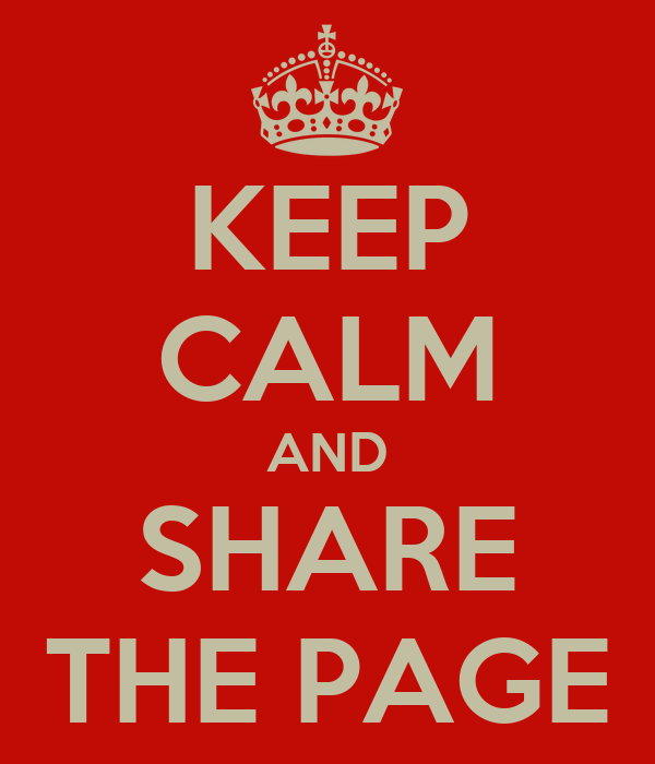 KEEP CALM AND SHARE THE PAGE