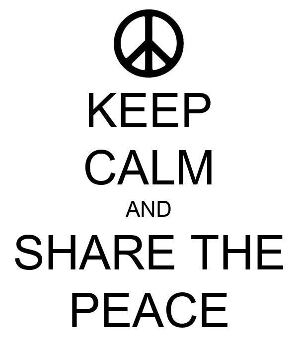 KEEP CALM AND SHARE THE PEACE