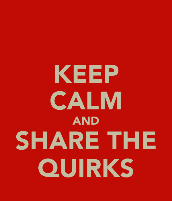 KEEP CALM AND SHARE THE QUIRKS