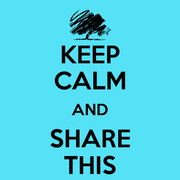 KEEP CALM AND SHARE THIS