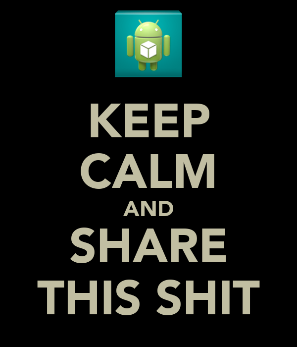 KEEP CALM AND SHARE THIS SHIT