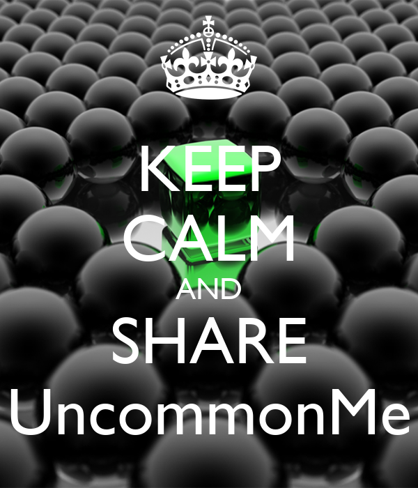 KEEP CALM AND SHARE UncommonMe