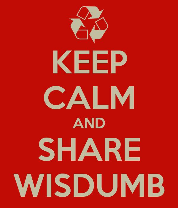 KEEP CALM AND SHARE WISDUMB