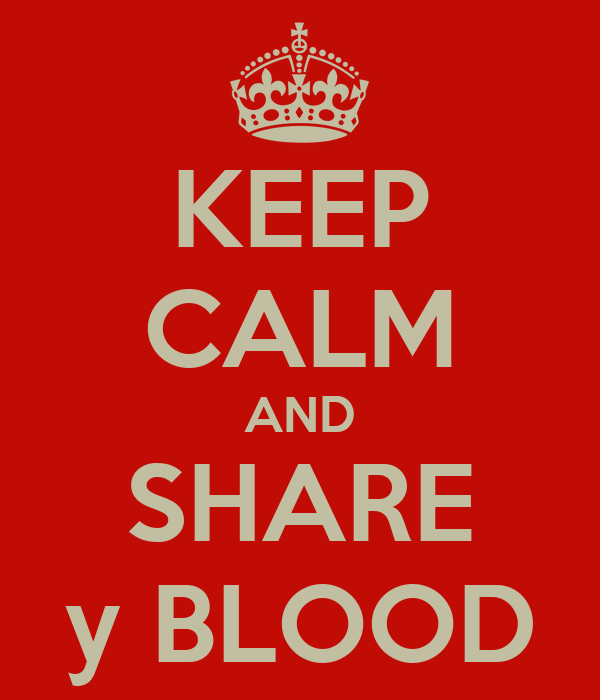 KEEP CALM AND SHARE y BLOOD