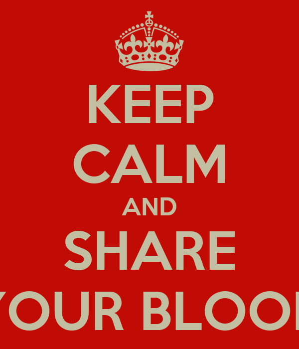 KEEP CALM AND SHARE YOUR BLOOD