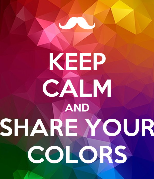 Keep Calm And Share Your Colors Poster Cmkv Keep Calm