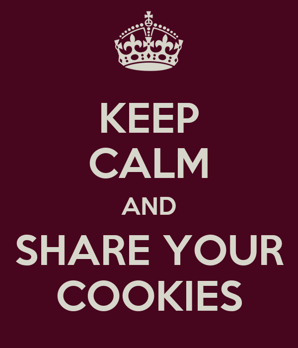 KEEP CALM AND SHARE YOUR COOKIES