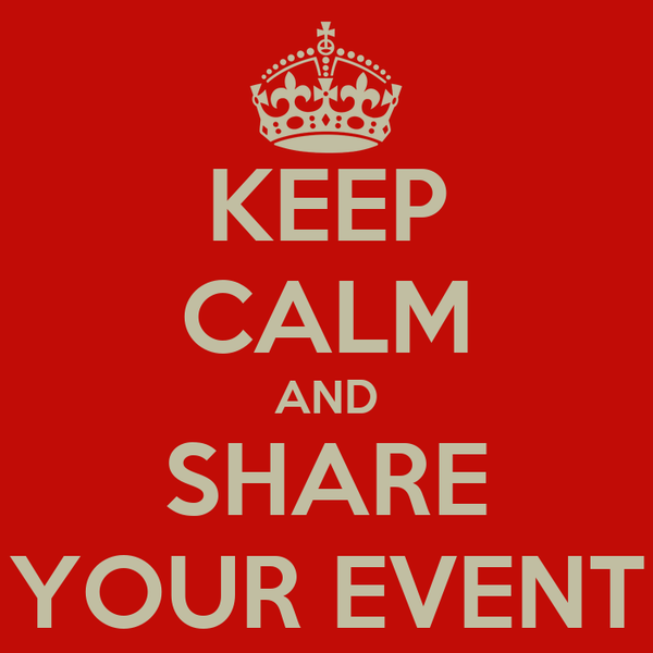 KEEP CALM AND SHARE YOUR EVENT