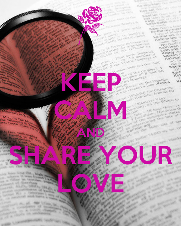 KEEP CALM AND SHARE YOUR LOVE