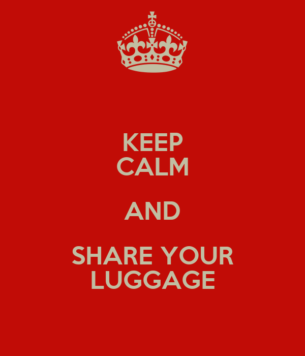 KEEP CALM AND SHARE YOUR LUGGAGE