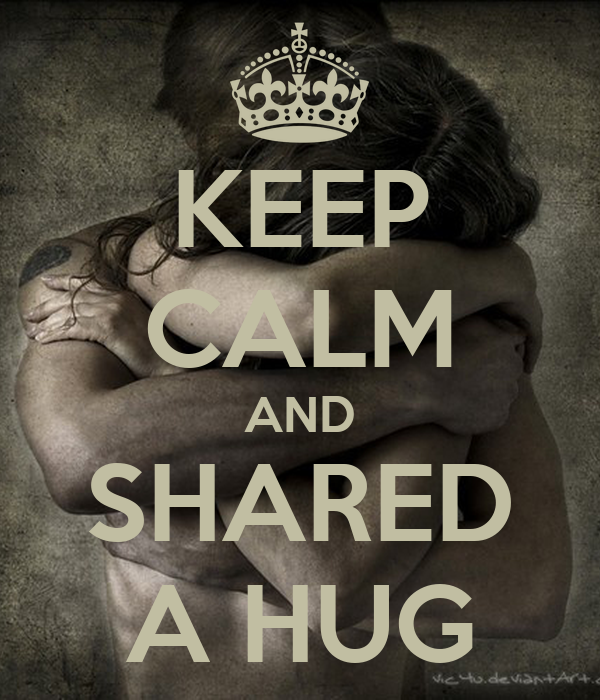 KEEP CALM AND SHARED A HUG