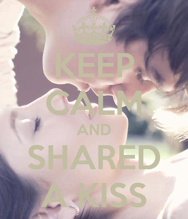 KEEP CALM AND SHARED A KISS