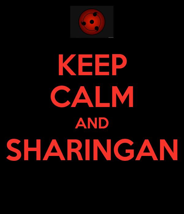 KEEP CALM AND SHARINGAN