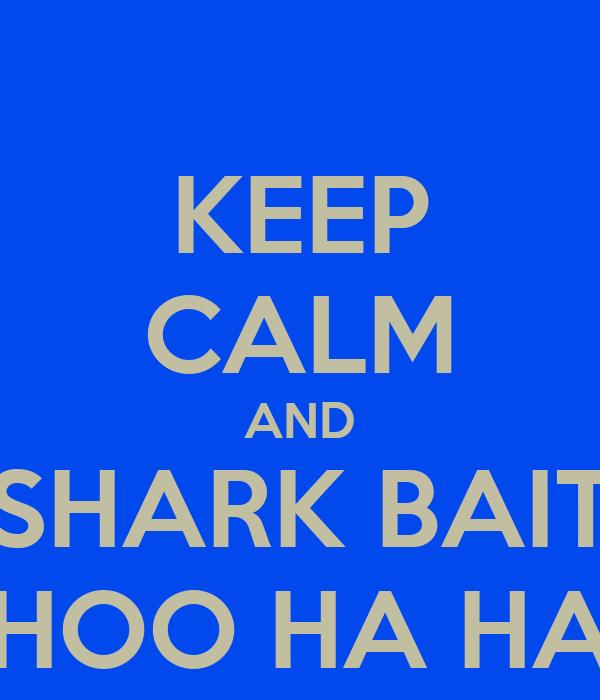 KEEP CALM AND SHARK BAIT HOO HA HA