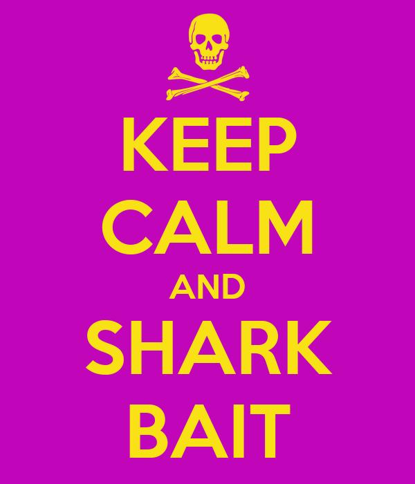 KEEP CALM AND SHARK BAIT