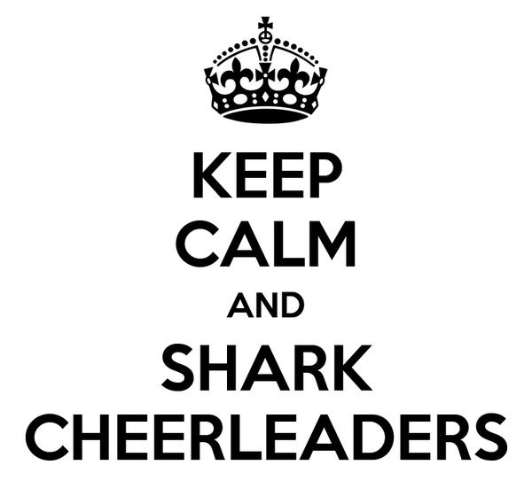KEEP CALM AND SHARK CHEERLEADERS