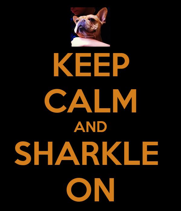 KEEP CALM AND SHARKLE  ON