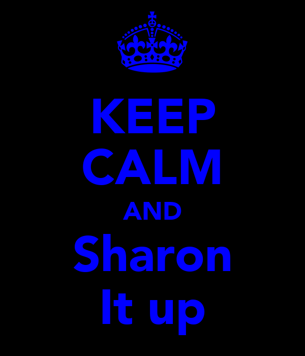 KEEP CALM AND Sharon It up