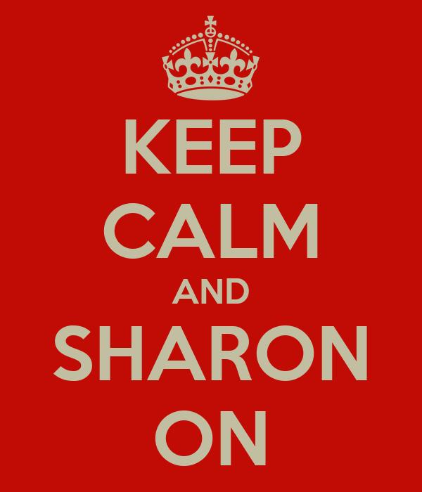 KEEP CALM AND SHARON ON
