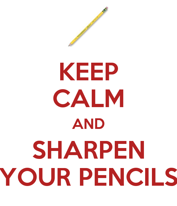 KEEP CALM AND SHARPEN YOUR PENCILS