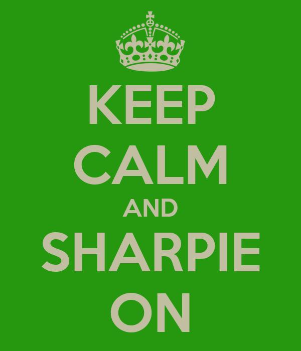 KEEP CALM AND SHARPIE ON