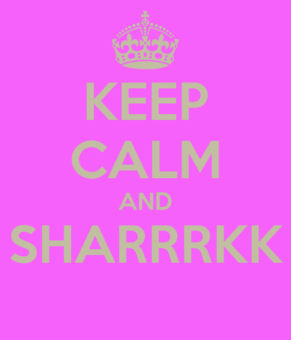 KEEP CALM AND SHARRRKK