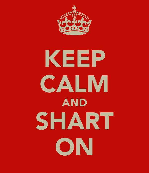 KEEP CALM AND SHART ON