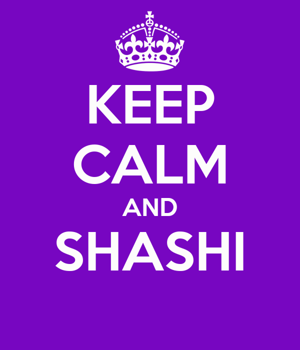 KEEP CALM AND SHASHI