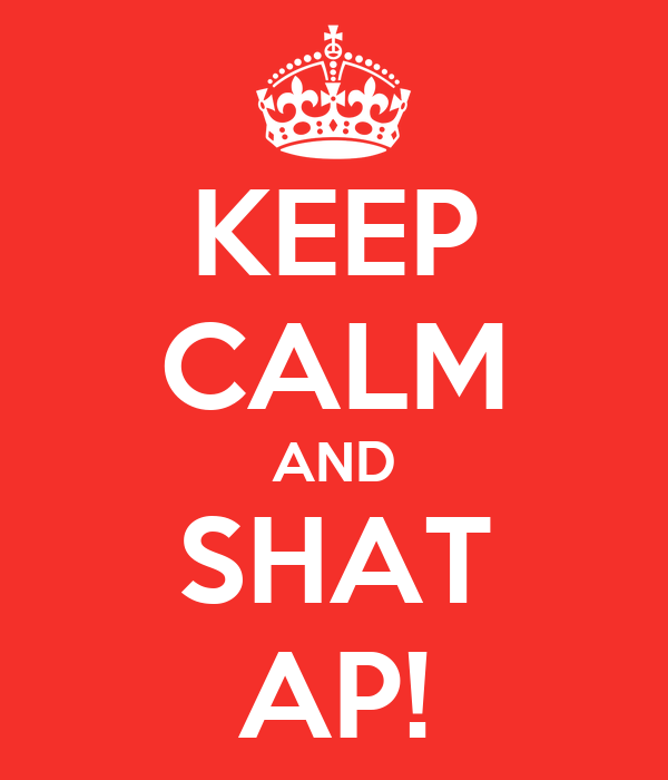 KEEP CALM AND SHAT AP!