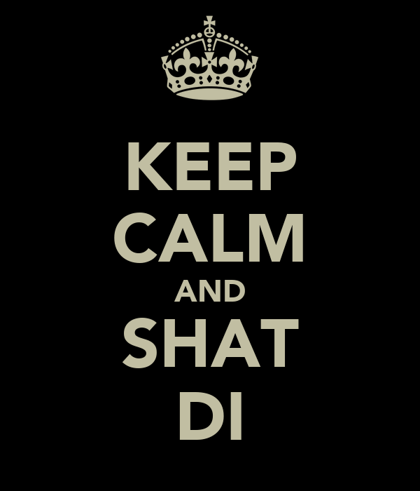 KEEP CALM AND SHAT DI