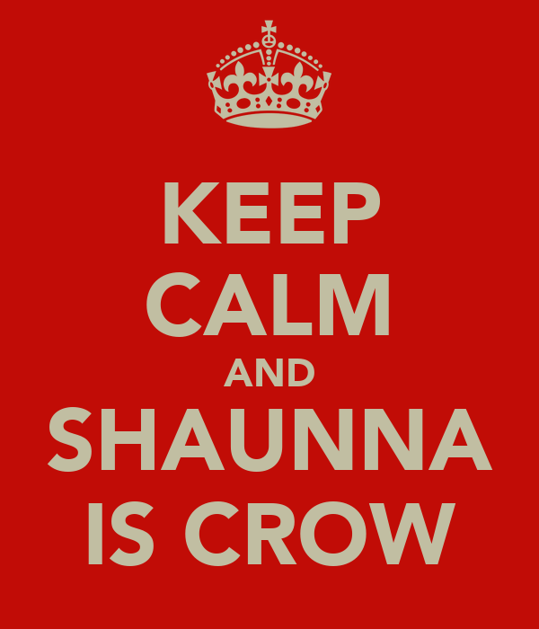 KEEP CALM AND SHAUNNA IS CROW